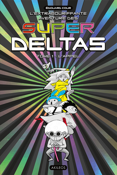 L'Extrabouriffante aventure des Super Deltas, T.1 - L'Appel